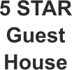 5 STAR Guest  House